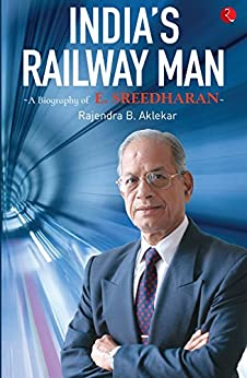 India's Railway Man: A Biography of E. Sreedharan by [Aklekar, Rajendra B.]