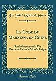 Telecharger Livres Le Code Du Mahayana En Chine Son Influence Sur La Vie Monacale Et Sur Le Monde Laique Classic Reprint (PDF,EPUB,MOBI) gratuits en Francaise