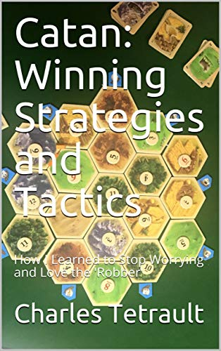 Catan: Winning Strategies and Tactics: How I Learned to Stop Worrying and Love the \'Robber\' (English Edition)