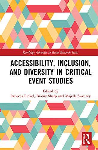 Accessibility, Inclusion, and Diversity in Critical Event Studies (Routledge Advances in Event Research Series)