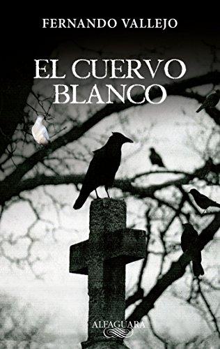 El Cuervo Blanco / The White Crow = The White Crow por Fernando Vallejo