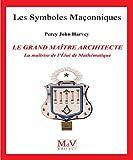 N.72 Le grand maître architecte, la maîtrise de l'étui de mathématiques (Symboles Maçonnique) - Format Kindle - 9782355992735 - 6,49 €