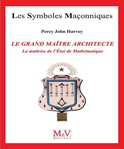 N.72 Le grand maître architecte, la maîtrise de l'étui de mathématiques (Symboles Maçonnique) par John Percy Harvey