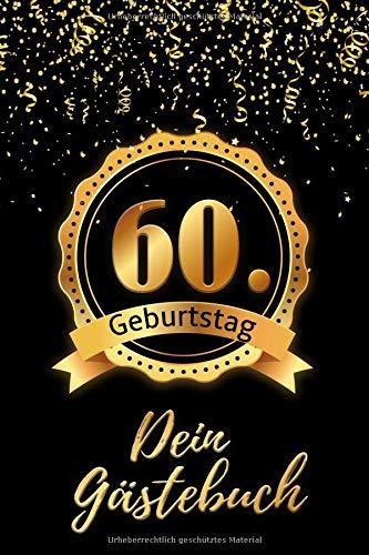 60. Geburtstag Dein: Gästebuch - Zum Ausfüllen 60 Jahre - Geschenk Zum Eintragen von Namen der Gäste und Glückwünschen, die perfekte Geschenkidee für ... und Opa als Erinnerung
