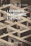 El Laberinto Territorial Español. Del Cantón De Cartagena Al Secesionismo Catalán (Alianza Ensayo)