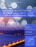Das Erste Englische Lesebuch für Anfänger: Stufen A1 A2 Zweisprachig mit Englisch-deutscher Übersetzung (Gestufte Englische Lesebücher)