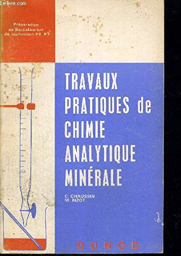 TRAVAUX PRATIQUES DE CHIMIE ANALYTIQUE MINERALE - PREPARATION AU BACCALAUREAT DU TECHNICIEN F6, F7