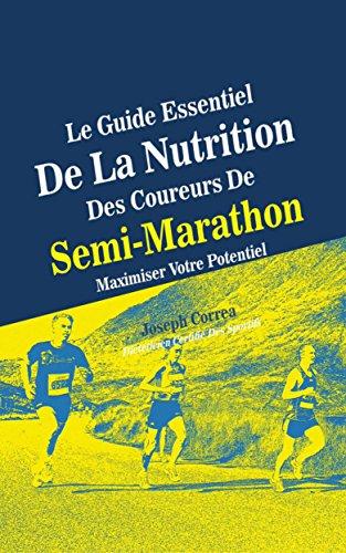 Le Guide Essentiel De La Nutrition Des Coureurs De Semi-Marathon: Maximiser Votre Potentiel par Joseph Correa (Diététicien Certifié Des Sportifs)