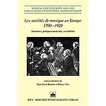 Les sociétés de musique en Europe 1700-1920: Structures, pratiques musicales, sociabilités (Musical Life in Europe 1600-1900 Circulation Institutions Representation)