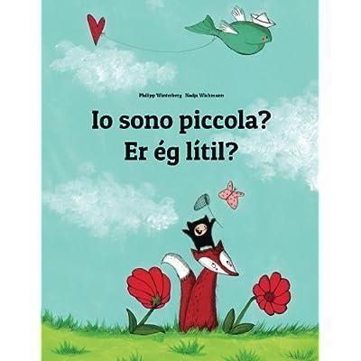 Io Sono Piccola? / Er Ég Smá?: Libro Illustrato Per Bambini: Italiano-Islandese