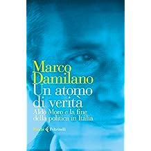 Un atomo di verità: Aldo Moro e la fine della politica in Italia