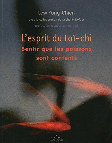 L'esprit du Tai-Chi : Sentir que les poissons sont contents par Yung-Chien Lew, Michel Dufour