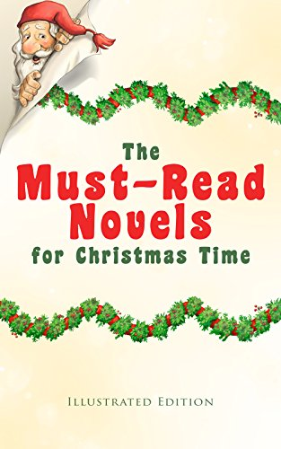 The Must-Read Novels for Christmas Time (Illustrated Edition): The Wonderful Life, Little Women, Life and Adventures of Santa Claus, The Christmas Angel, ... Gables, Little Lord Fauntleroy, Peter Pan…