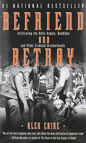 Befriend and Betray: Infiltrating the Hells Angels, Bandidos and Other Criminal Brotherhoods by Alex Caine (2009-01-27)