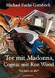 Tee mit Madonna, Cognac mit Ron Wood:  Ich hatte sie alle!