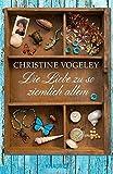 Die Liebe zu so ziemlich... von Christine Vogeley