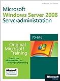 Microsoft Windows Server 2008 Serveradministration - Original Microsoft Training für Examen 70-646. Praktisches Selbststudium und Prüfungsvorbereitung