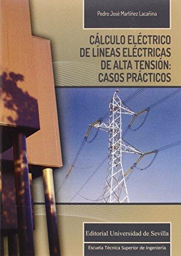 CÁLCULO ELÉCTRICO DE LÍNEAS ELÉCTRICAS DE ALTA TENSIÓN: CASOS PRÁCTICOS (Monografías de la Escuela Técnica Superior de Ingeniería)