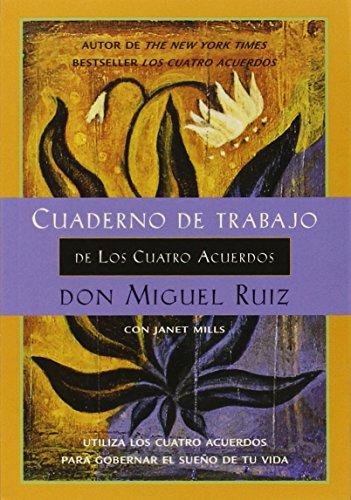 Cuaderno de Trabajo de Los Cuatro Acuerdos: Utiliza Los Cuatro Acuerdos Para Gobernar El Sueno de Tu Vida (Toltec Wisdom) por Don Miguel Ruiz