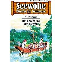 Seewölfe - Piraten der Weltmeere 463: Die Geister des Old O'Flynn (German Edition)