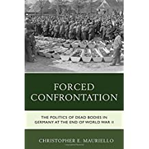 Forced Confrontation: The Politics of Dead Bodies in Germany at the End of World War II