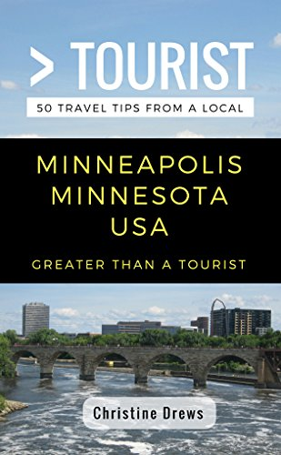 Greater Than a Tourist- Minneapolis Minnesota USA: 50 Travel Tips from a Local (English Edition)