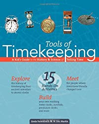 Tools of Timekeeping: A Kid's Guide to the History and Science of Telling Time (Tools of Discovery Series) (Build It Yourself)