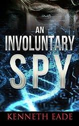 An Involuntary Spy: A GMO Thriller by Kenneth Eade (2013-11-28)