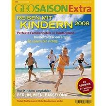 GEO Saison Extra 22/2008: Reisen mit Kindern 2008: Perfekte Familienhotels in Deutschland. Die besten Feriencamps. Berlin, Wien, Barcelona, Türkei, Südfrankreich, Chile