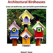 Architectural Birdhouses:: If You Can Build a Box, You Can Build a Great Birdhouse (English Edition)