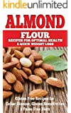 Almond: Almond Flour Recipes for Optimal Health & Quick Weight Loss: Gluten Free Recipes for Celiac Disease, Gluten Sensitivities & Paleo Free Diets (gluten ... gluten free cookbook) (English Edition)