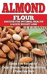 Almond: Almond Flour Recipes for Optimal Health & Quick Weight Loss: Gluten Free Recipes for Celiac Disease, Gluten Sensitivities & Paleo Free Diets (gluten ... gluten free cookbook) (English Edition)
