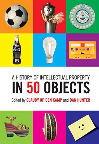 A History of Intellectual Property in 50 Objects (English Edition)