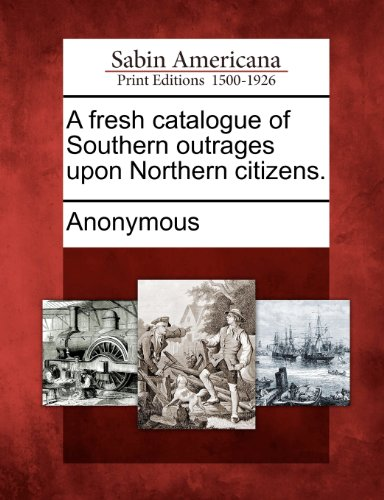 A fresh catalogue of Southern outrages upon Northern citizens.
