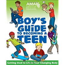 American Medical Association Boy's Guide to Becoming a Teen: Getting Used to Life in Your Changing Body