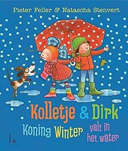 Koning Winter valt in het water (Kolletje & Dirk) van [Feller, Pieter, Stenvert, Natascha]
