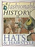 A Fashionable History of Hats and Hai...