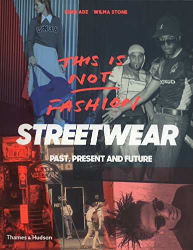 This is Not Fashion: Streetwear Past, Present and Future por King Adz