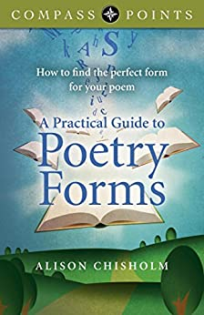 Compass Points - A Practical Guide to Poetry Forms: How To Find The Perfect Form For Your Poem by [Chisholm, Alison]