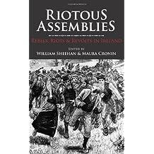 Riotous Assemblies: Riots, Rebels and Revolts in Ireland