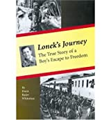 Lonek's Journey: The True Story of a Boy's Escape to Freedom [ LONEK'S JOURNEY: THE TRUE STORY OF A BOY'S ESCAPE TO FREEDOM ] by Whiteman, Dorit Bader (Author) Oct-15-2005 [ Hardcover ]