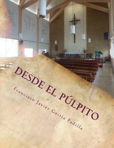 Desde el p??lpito: Meditaciones homil??ticas para el a??o lit??rgico (Spanish Edition) by Francisco Javier Goit??a Padilla (2015-07-01)