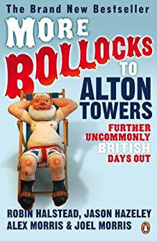 More Bollocks to Alton Towers: More Uncommonly British Days Out by [Morris, Alex, Hazeley, Jason, Morris, Joel, Halstead, Robin]