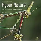 Hyper nature: Une révolution de l'image naturaliste