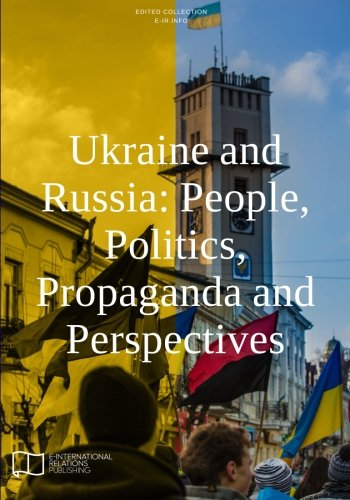 Ukraine and Russia: People, Politics, Propaganda and Perspectives
