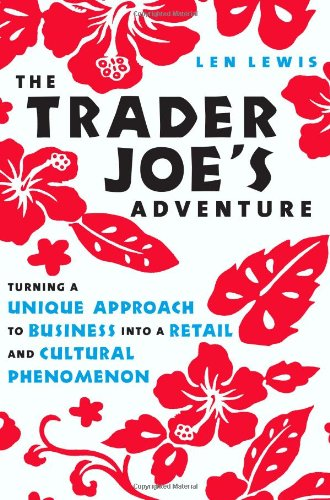 the-trader-joes-adventure-turning-a-unique-approach-to-business-into-a-retail-and-cultural-phenomeno