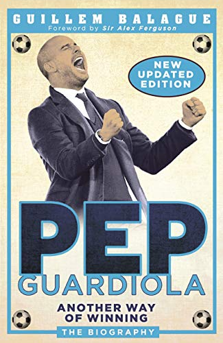 Pep Guardiola: Another Way of Winning: The Biography