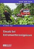 Einsatz bei Extremwetterereignissen: Reihe: Technik - Taktik - Einsatz - Matthias Ott, Marc Peter Hofmann, Nils Böger