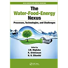 The Water-Food-Energy Nexus: Processes, Technologies, and Challenges (Green Chemistry and Chemical Engineering)