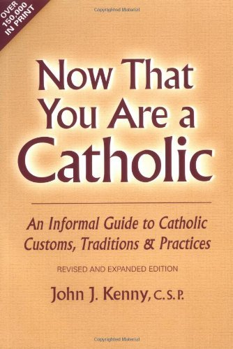 Now That You Are a Catholic (Revised and Expanded): An Informal Guide to Catholic Customs, Traditions, and Practices: An Informal Guide to Catholic Customs, Traditions and Rituals by John J. Kenny CSP (1-Sep-2003) Paperback